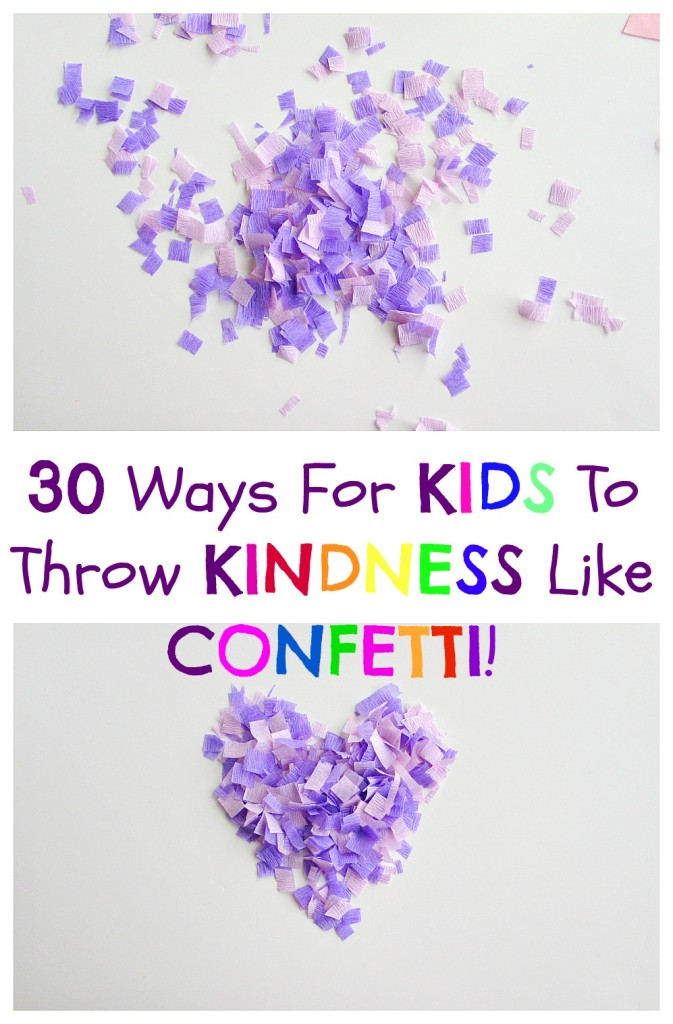30 ways for kids to throw kindness like confetti! It is never too early to teach kids to start spreading kindness