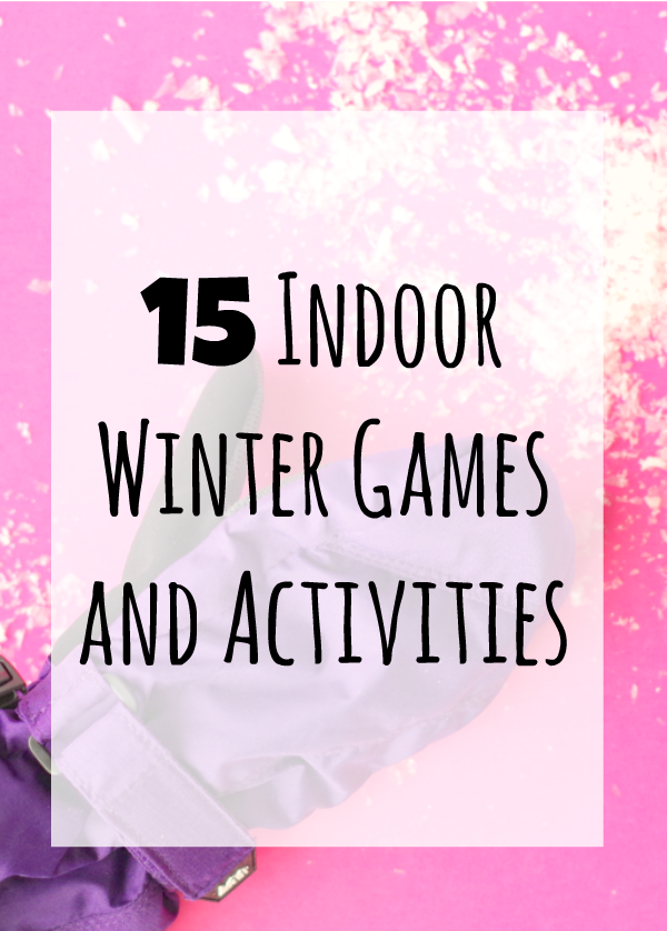 15 Indoor Winter Games and Activities