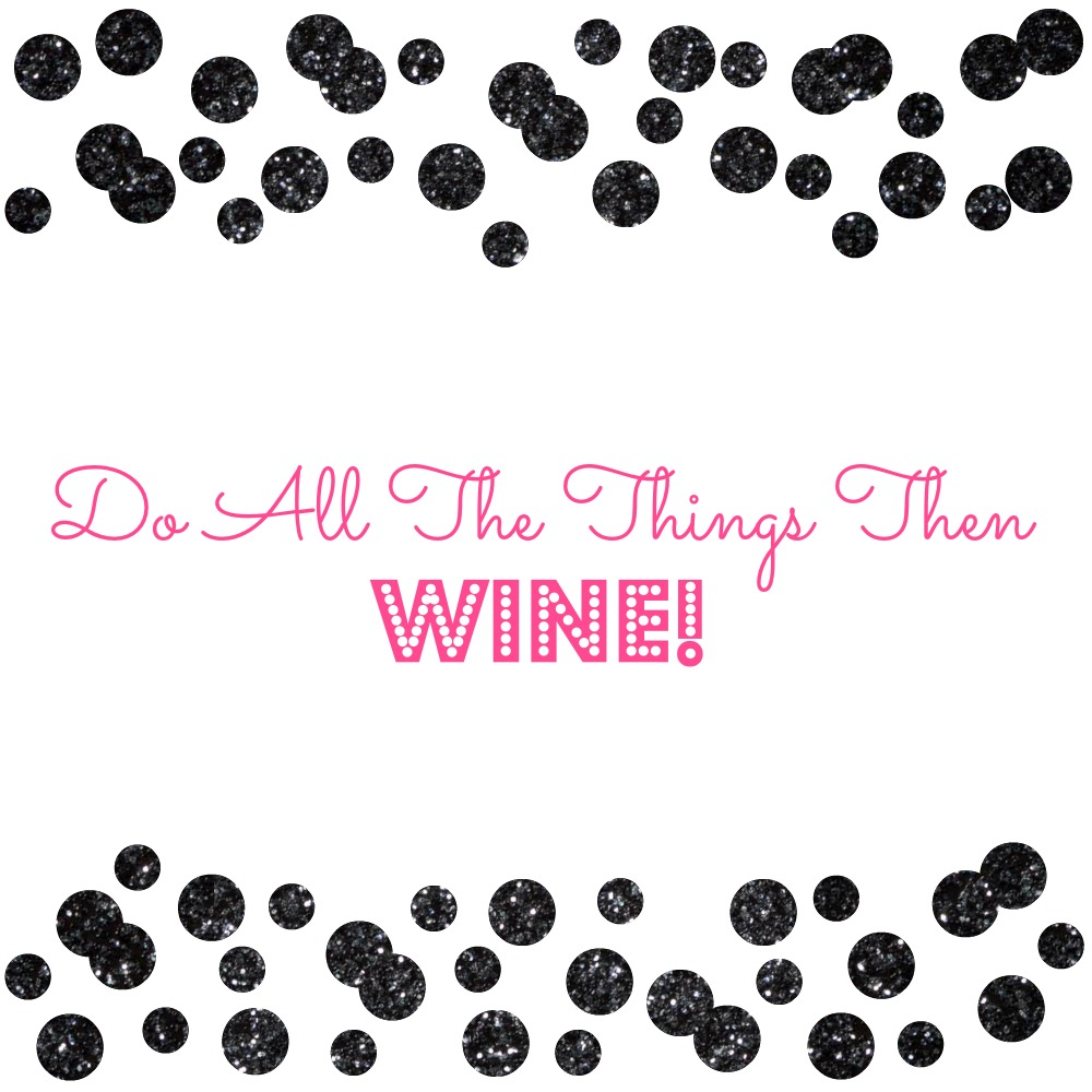 do-all-the-things-then-wine