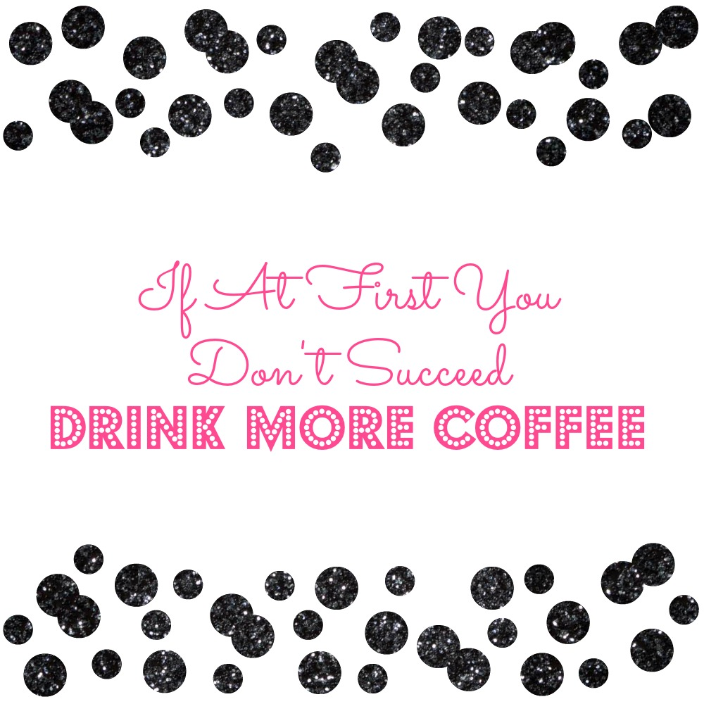 if-at-first-you-dont-succeed-coffee